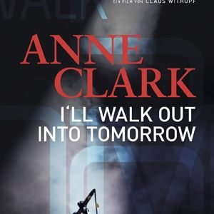 Anne Clark – I'll Walk Out Into Tomorrow: Trailer und Informationen zum Film